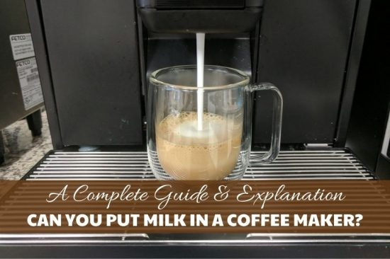 Can You Put Milk In A Coffee Maker