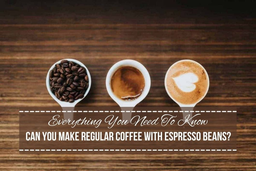 Can You Make Regular Coffee With Espresso Beans