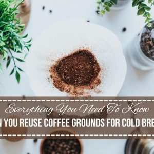 Can You Reuse Coffee Grounds For Cold Brew