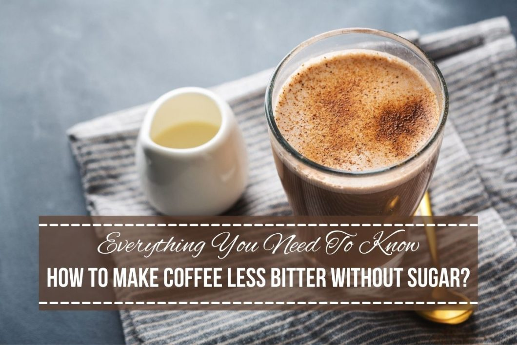 How To Make Coffee Less Bitter Without Sugar