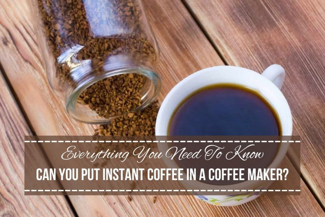 can you put instant coffee in a coffee maker5